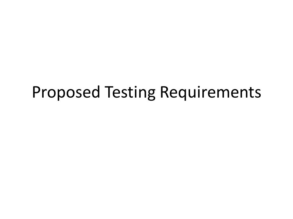 Proposed Testing Requirements