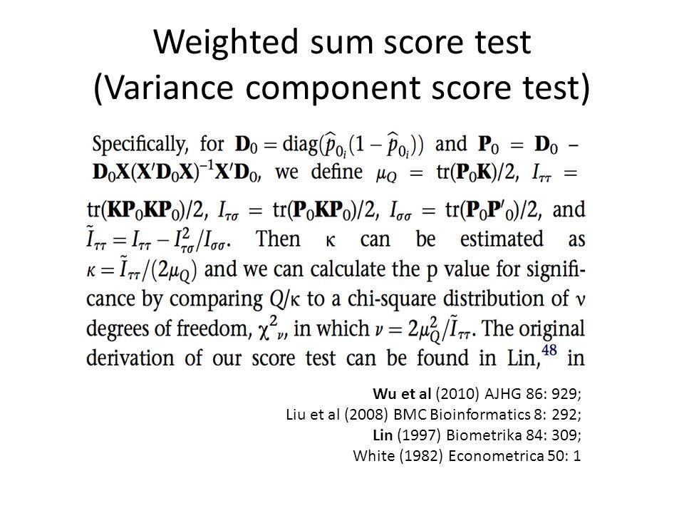 Weighted sum score test (Variance component score test) Wu et al (2010) AJHG 86: 929; Liu et al (2008) BMC Bioinformatics 8: 292; Lin (1997) Biometrika 84: 309; White (1982) Econometrica 50: 1