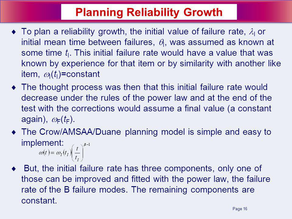 Page 16 To plan a reliability growth, the initial value of failure rate, I or initial mean time between failures, I, was assumed as known at some time