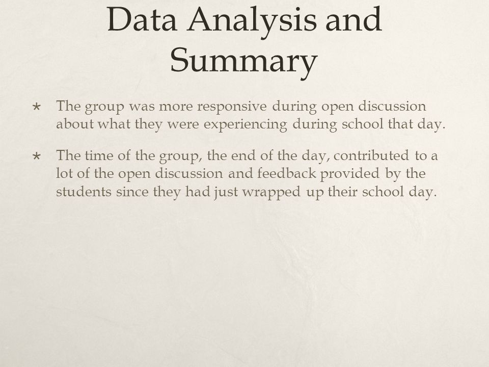 Data Analysis and Summary The group was more responsive during open discussion about what they were experiencing during school that day.
