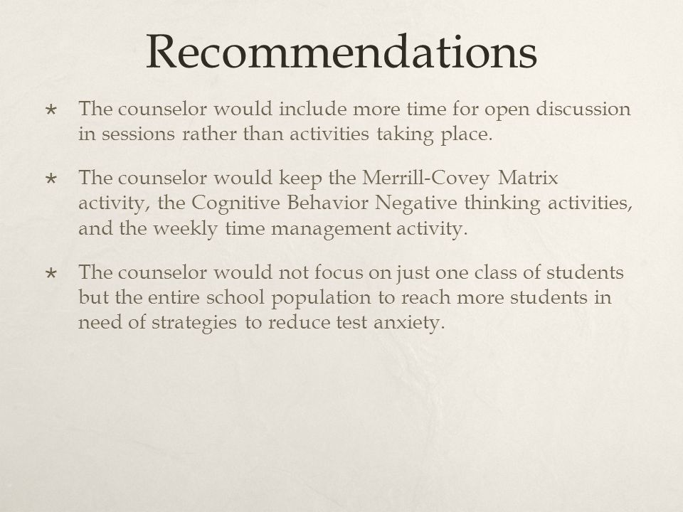 Recommendations The counselor would include more time for open discussion in sessions rather than activities taking place.