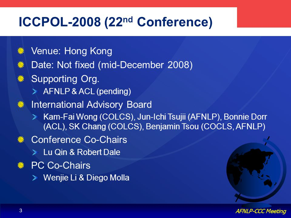 Knowledge & Language Engineering, POSTECH AFNLP-CCC Meeting 3 ICCPOL-2008 (22 nd Conference) Venue: Hong Kong Date: Not fixed (mid-December 2008) Supporting Org.