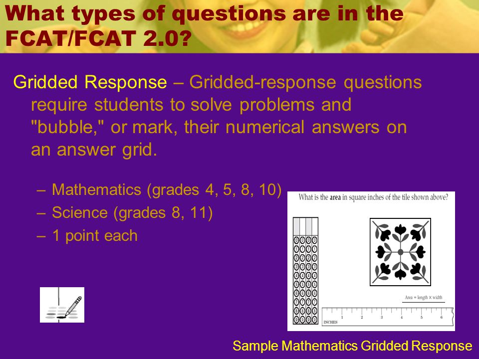 What types of questions are in the FCAT/FCAT 2.0? Gridded Response – Gridded-response questions require students to solve problems and