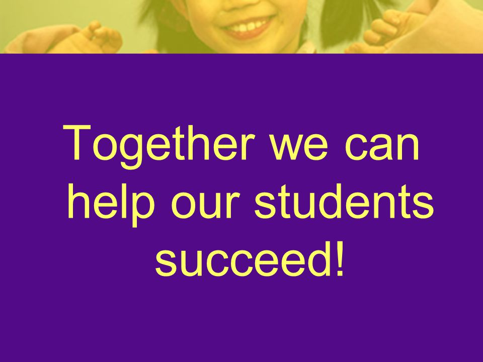 Together we can help our students succeed!
