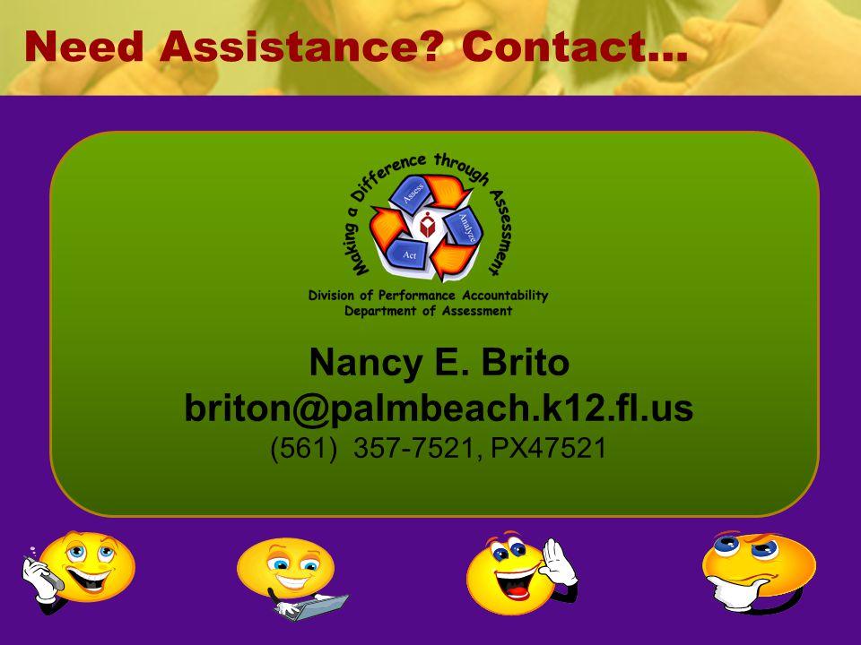 Need Assistance? Contact… Nancy E. Brito briton@palmbeach.k12.fl.us (561) 357-7521, PX47521