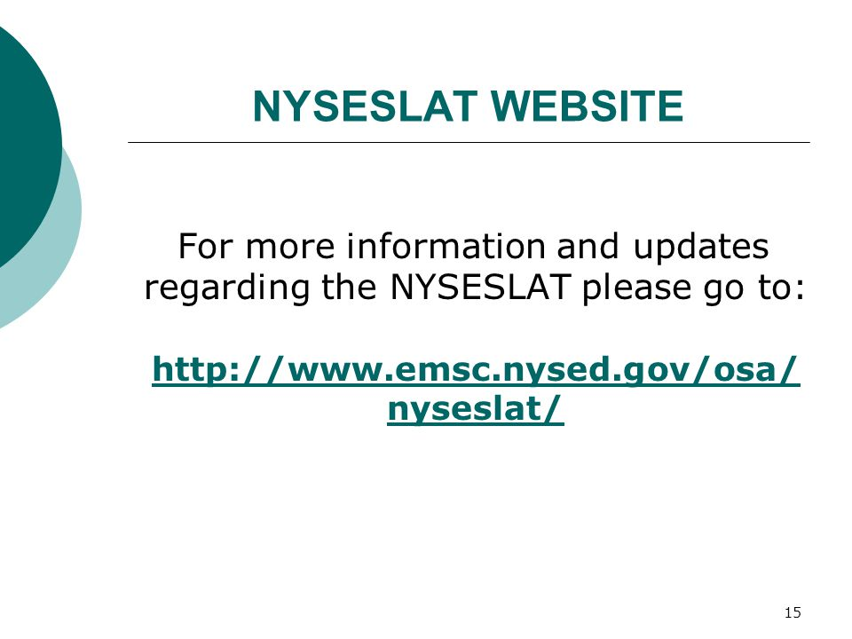 15 NYSESLAT WEBSITE For more information and updates regarding the NYSESLAT please go to: http://www.emsc.nysed.gov/osa/ nyseslat/