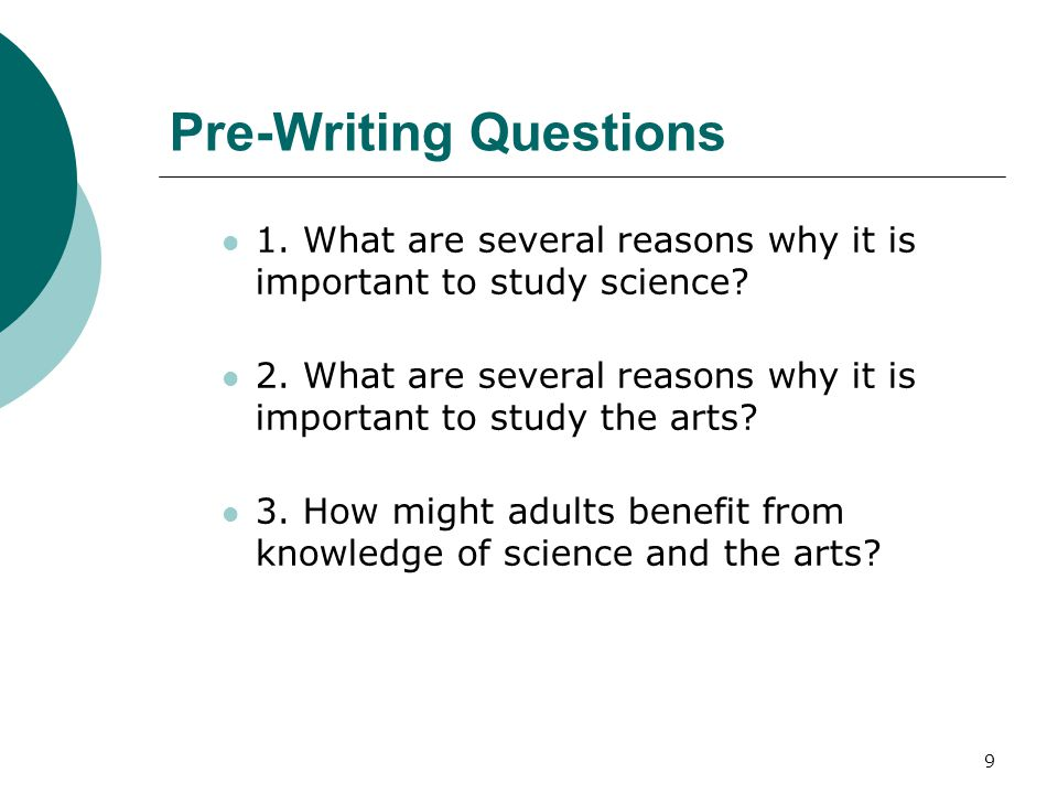 9 Pre-Writing Questions 1. What are several reasons why it is important to study science.