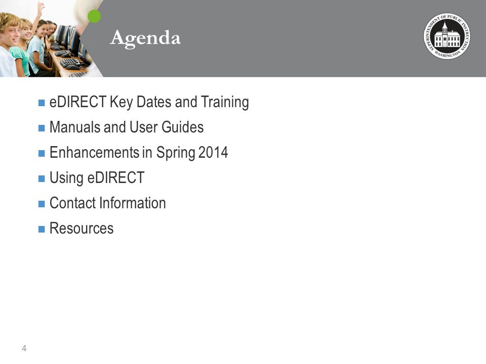 4 Agenda eDIRECT Key Dates and Training Manuals and User Guides Enhancements in Spring 2014 Using eDIRECT Contact Information Resources