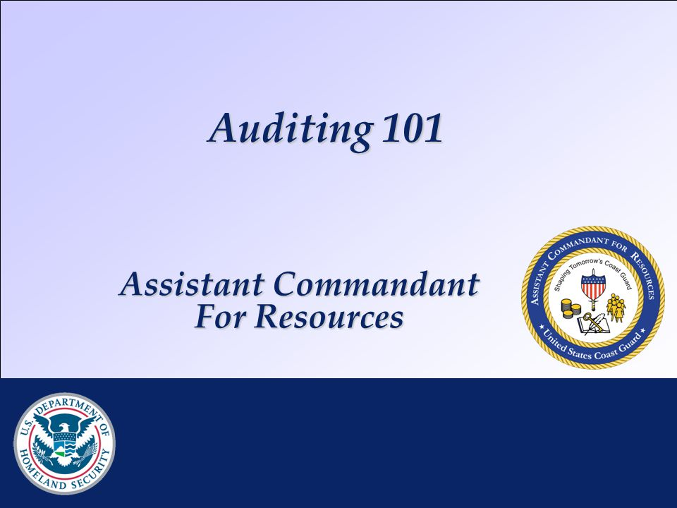Auditing 101 RDML K. Taylor | DHS CFO Brief | 25 JAN 2010 Assistant Commandant For Resources