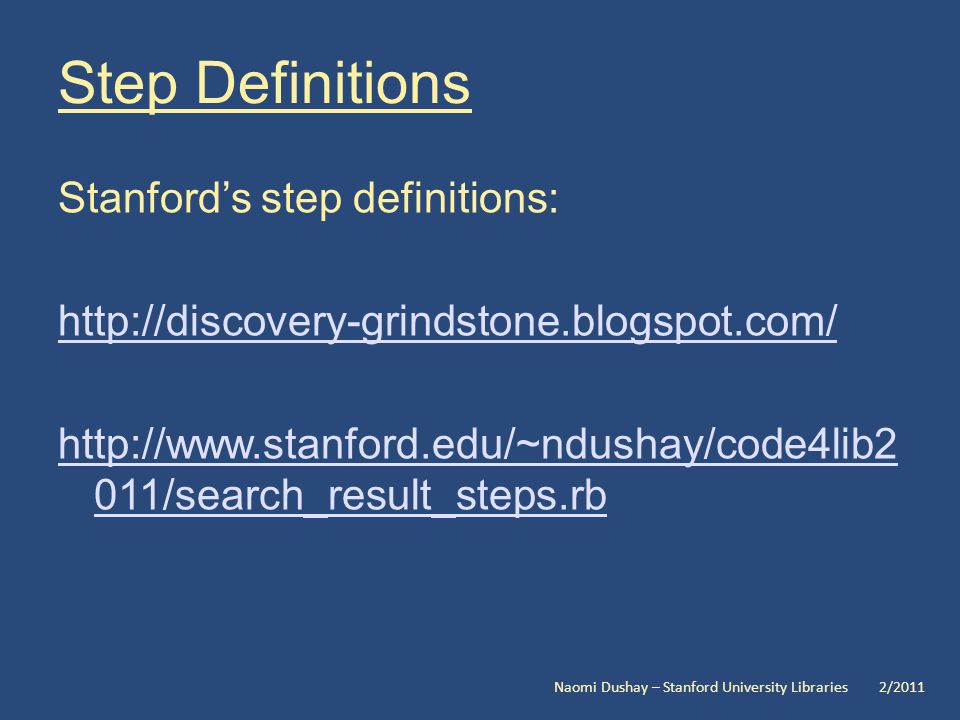 Step Definitions Stanfords step definitions: /search_result_steps.rb Naomi Dushay – Stanford University Libraries 2/2011