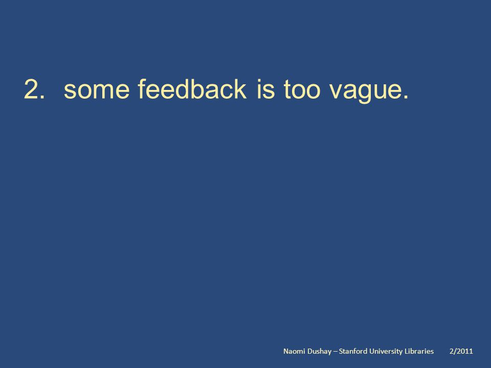 2.some feedback is too vague. Naomi Dushay – Stanford University Libraries 2/2011