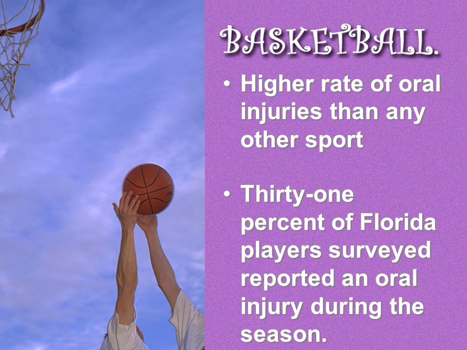 Higher rate of oral injuries than any other sport Thirty-one percent of Florida players surveyed reported an oral injury during the season. Higher rat