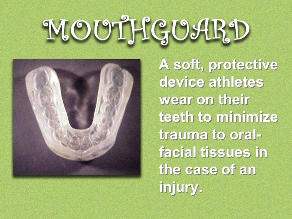 A soft, protective device athletes wear on their teeth to minimize trauma to oral- facial tissues in the case of an injury.