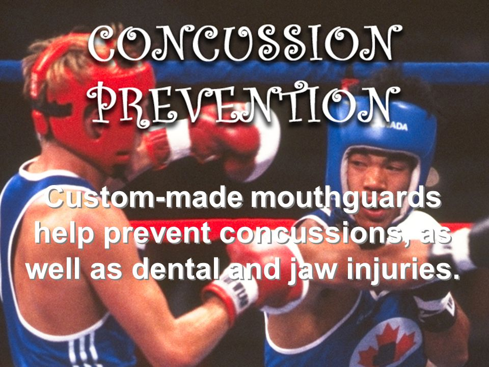 Custom-made mouthguards help prevent concussions, as well as dental and jaw injuries.
