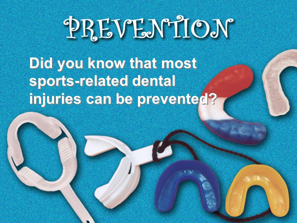 Did you know that most sports-related dental injuries can be prevented?