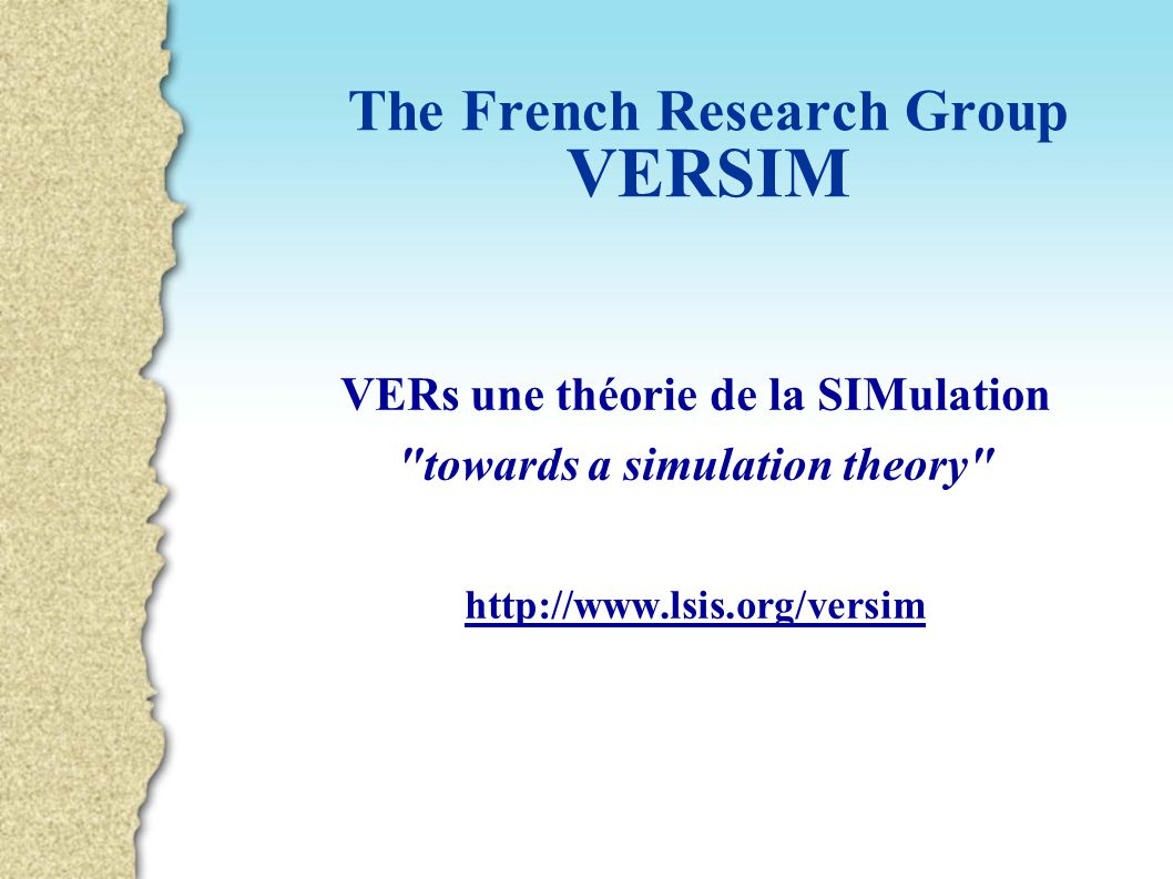 VERSIM McLeod Modeling and Simulation NetworkJuly 2005 VERSIM I3 Research Group http://sis.univ-tln.fr/gdri3/ (created in 1998) National Center of Scientific Research www.cnrs.fr/STIC/ STIC STIC Department (Sciences and Technologies of Information and Communication) www.cnrs.fr/STIC/ Organization VERSIM Group http://www.lsis.org/versim (created in 2004)
