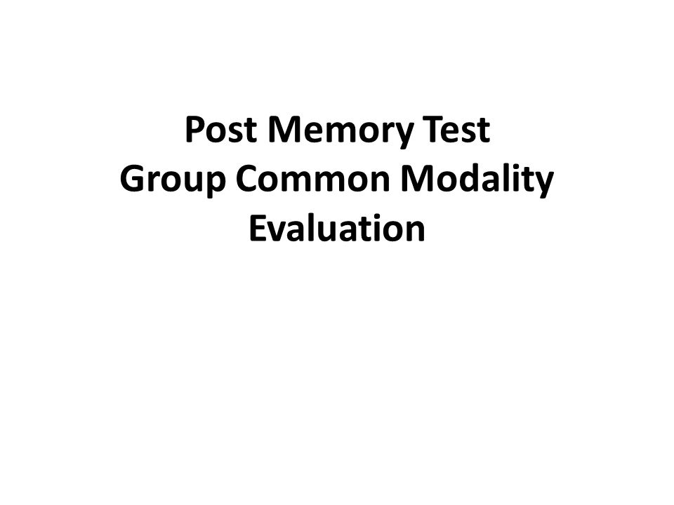 Post Memory Test Group Common Modality Evaluation