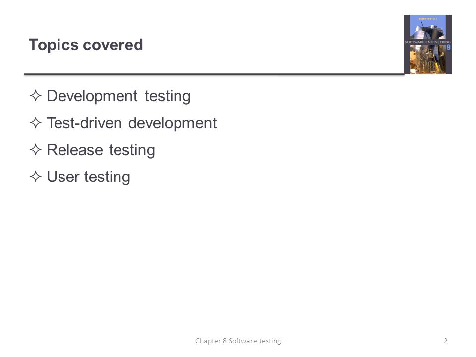 Topics covered Development testing Test-driven development Release testing User testing 2Chapter 8 Software testing