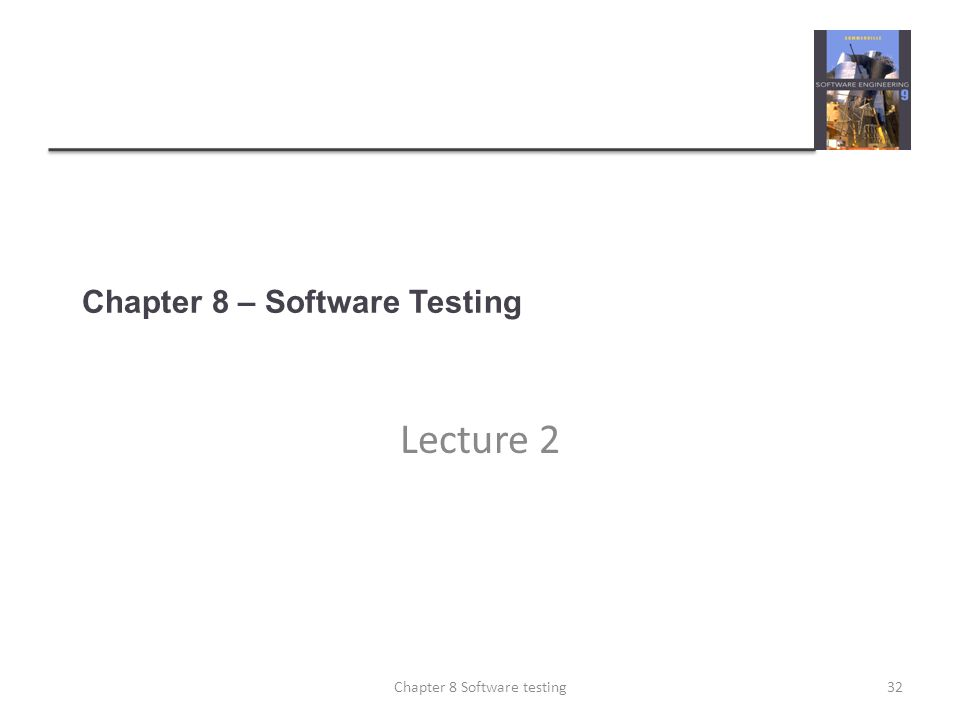 Chapter 8 – Software Testing Lecture 2 32Chapter 8 Software testing