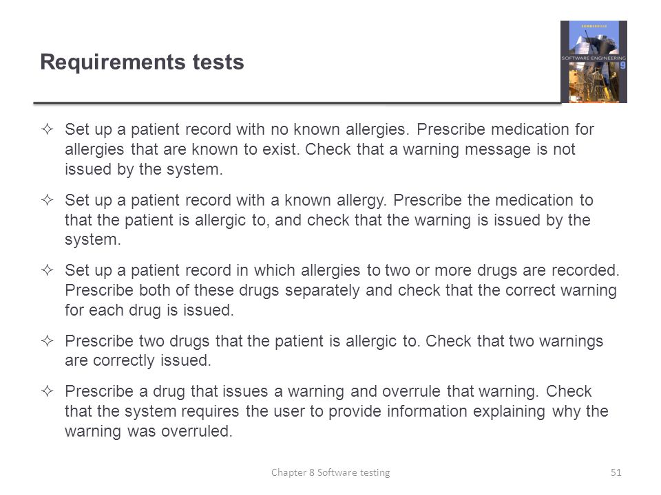 Requirements tests Set up a patient record with no known allergies. Prescribe medication for allergies that are known to exist. Check that a warning m