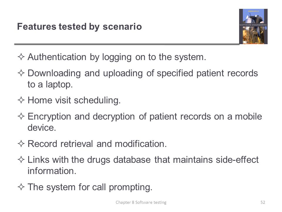 Features tested by scenario Authentication by logging on to the system. Downloading and uploading of specified patient records to a laptop. Home visit