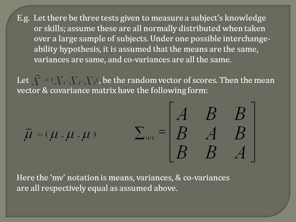 E.g. Let there be three tests given to measure a subjects knowledge or skills; assume these are all normally distributed when taken over a large sampl