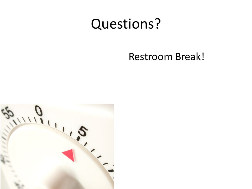 Questions Restroom Break!