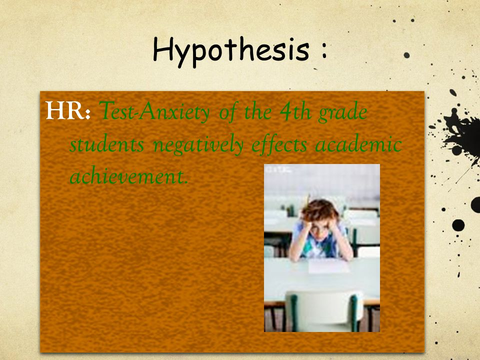 Hypothesis : HR: Test-Anxiety of the 4th grade students negatively effects academic achievement.