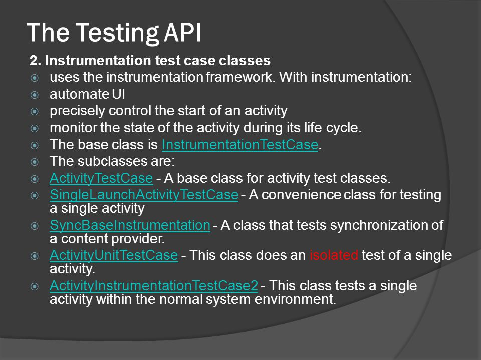 The Testing API 2. Instrumentation test case classes uses the instrumentation framework.