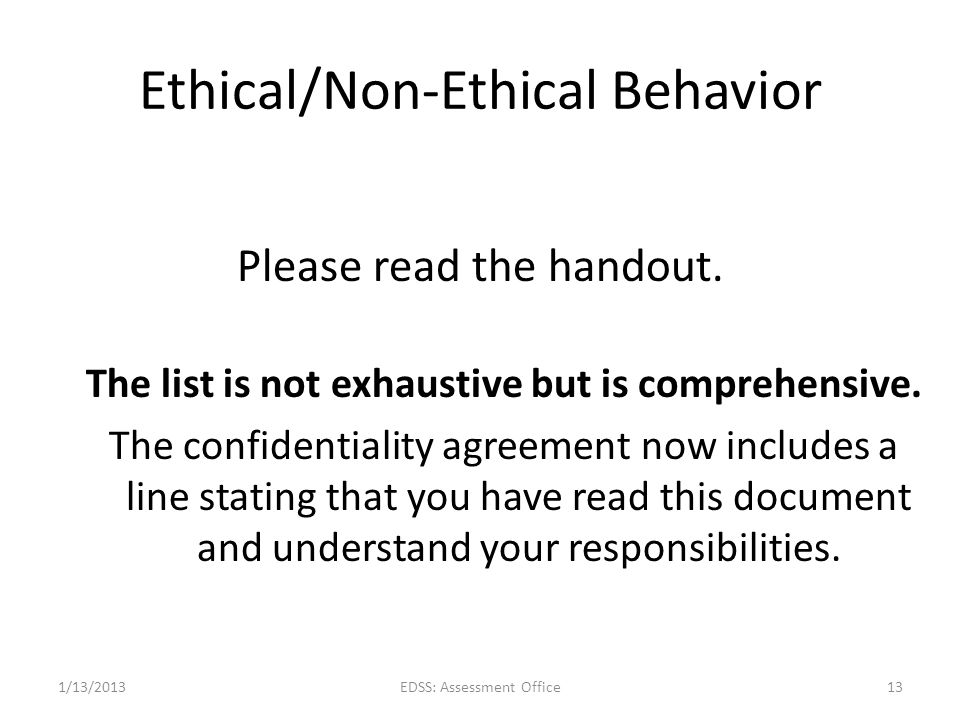 Ethical/Non-Ethical Behavior Please read the handout. The list is not exhaustive but is comprehensive. The confidentiality agreement now includes a li