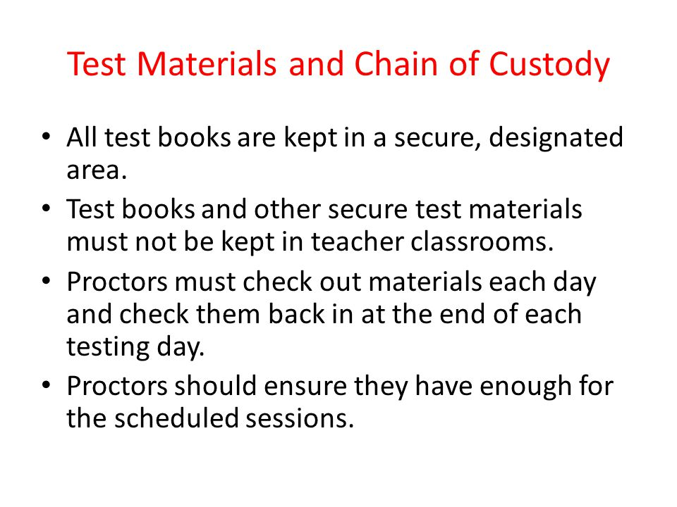 Test Materials and Chain of Custody All test books are kept in a secure, designated area. Test books and other secure test materials must not be kept