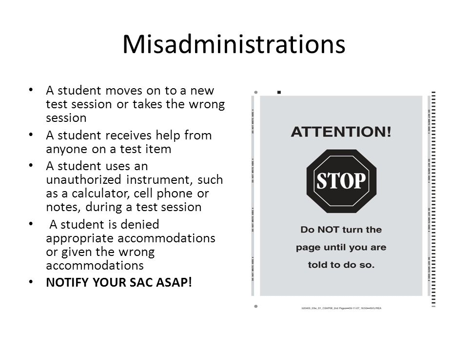 Misadministrations A student moves on to a new test session or takes the wrong session A student receives help from anyone on a test item A student us