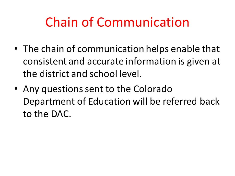 Chain of Communication The chain of communication helps enable that consistent and accurate information is given at the district and school level. Any