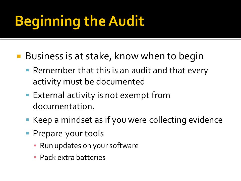 Business is at stake, know when to begin Remember that this is an audit and that every activity must be documented External activity is not exempt from documentation.
