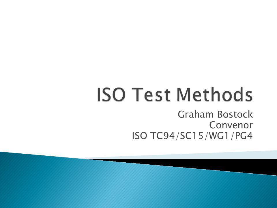 Graham Bostock Convenor ISO TC94/SC15/WG1/PG4