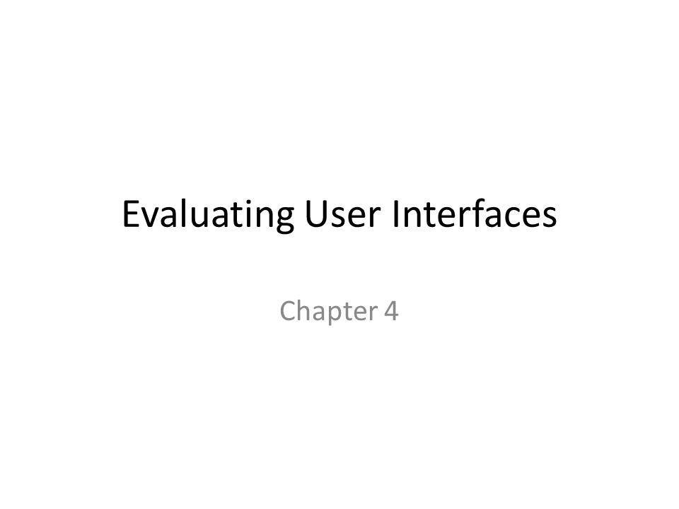 Evaluating User Interfaces Chapter 4
