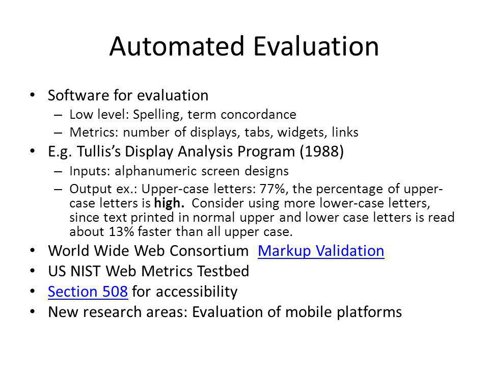 Automated Evaluation Software for evaluation – Low level: Spelling, term concordance – Metrics: number of displays, tabs, widgets, links E.g.