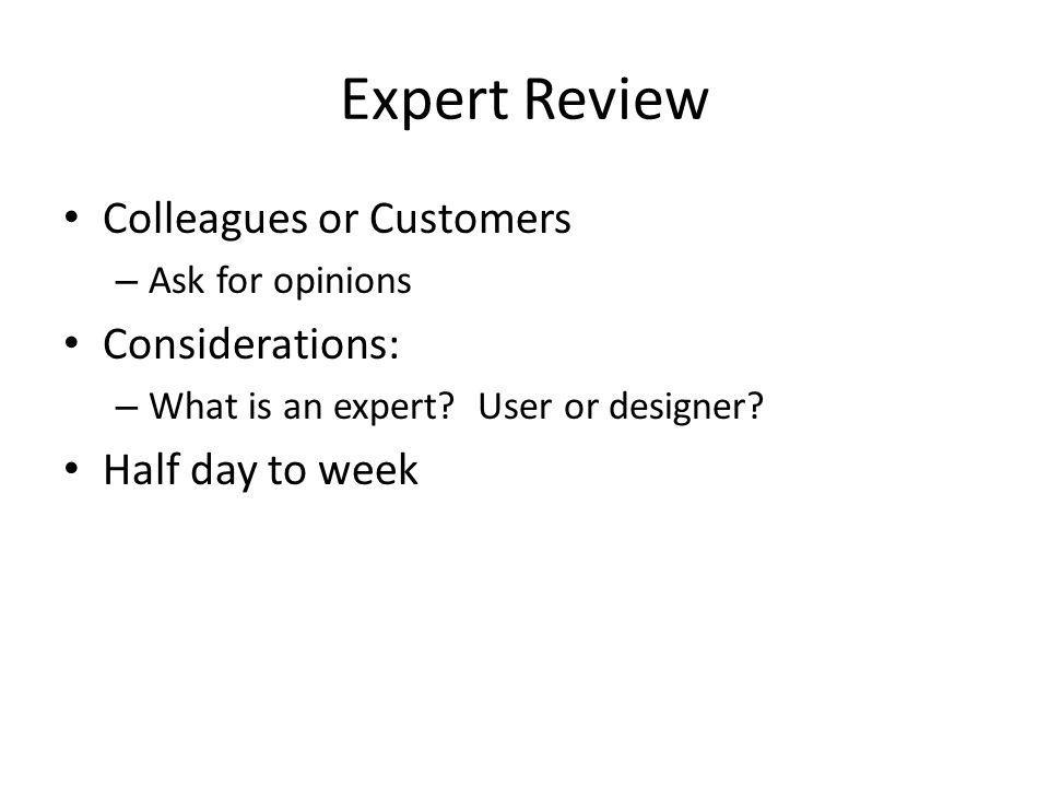 Expert Review Colleagues or Customers – Ask for opinions Considerations: – What is an expert.