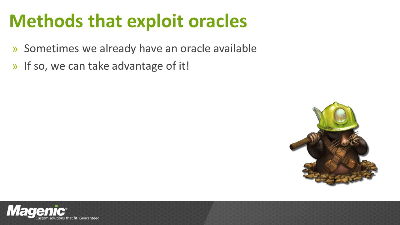 Methods that exploit oracles » Sometimes we already have an oracle available » If so, we can take advantage of it!