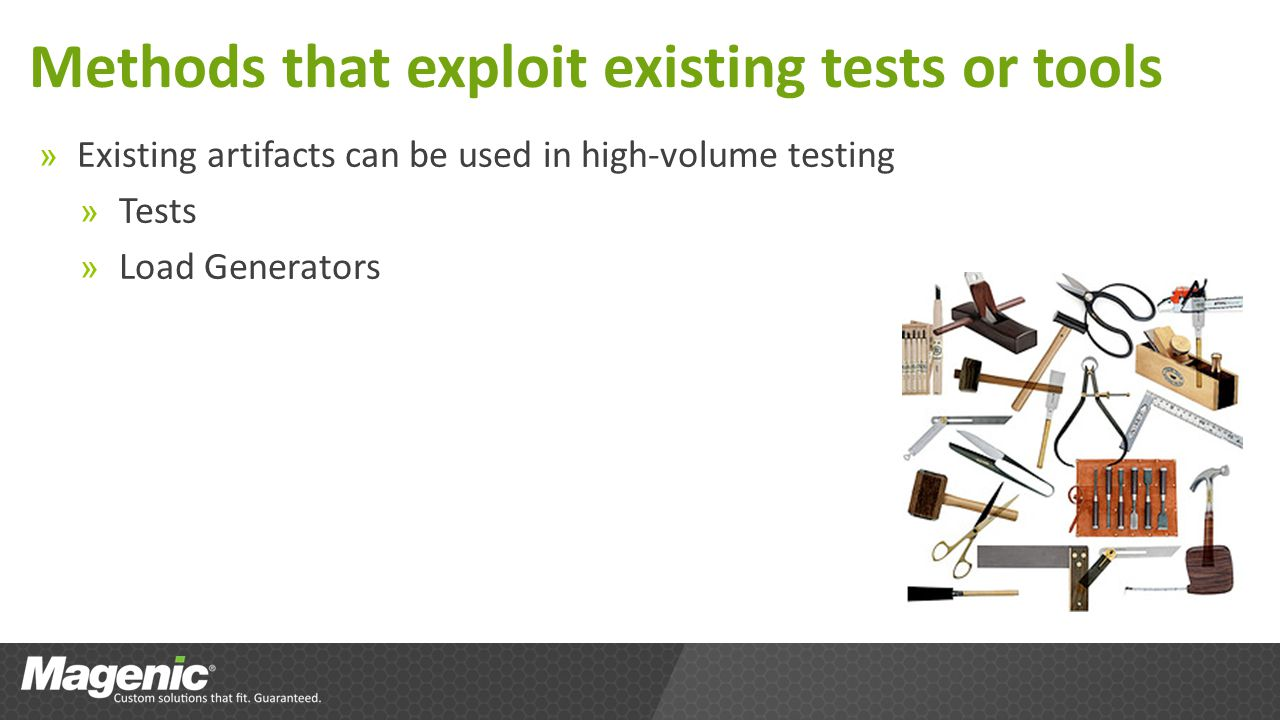Methods that exploit existing tests or tools » Existing artifacts can be used in high-volume testing » Tests » Load Generators
