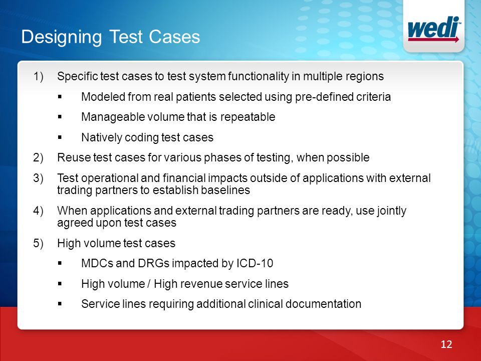 1)Specific test cases to test system functionality in multiple regions Modeled from real patients selected using pre-defined criteria Manageable volum
