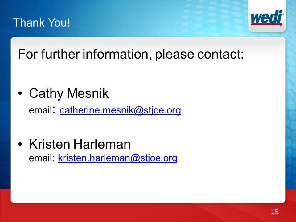 Thank You! For further information, please contact: Cathy Mesnik email : catherine.mesnik@stjoe.org catherine.mesnik@stjoe.org Kristen Harleman email: