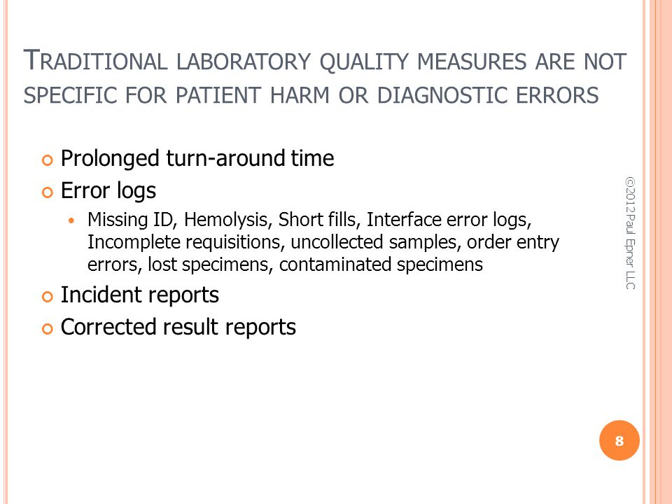 A FRAMEWORK FOR LABORATORY - RELATED DIAGNOSTIC ERRORS HAS BEEN DEFINED * Inappropriate test is ordered Appropriate test is not ordered Appropriate test result utilization is delayed Appropriate test result is not properly utilized Knowledge deficit Failure of synthesis Misleading result Systematic failure Appropriate test result is wrong 9 *Adapted from P Epner and M Astion, Focusing on Test Ordering Practices to Cut Diagnostic Errors, Clinical Laboratory News, vol.