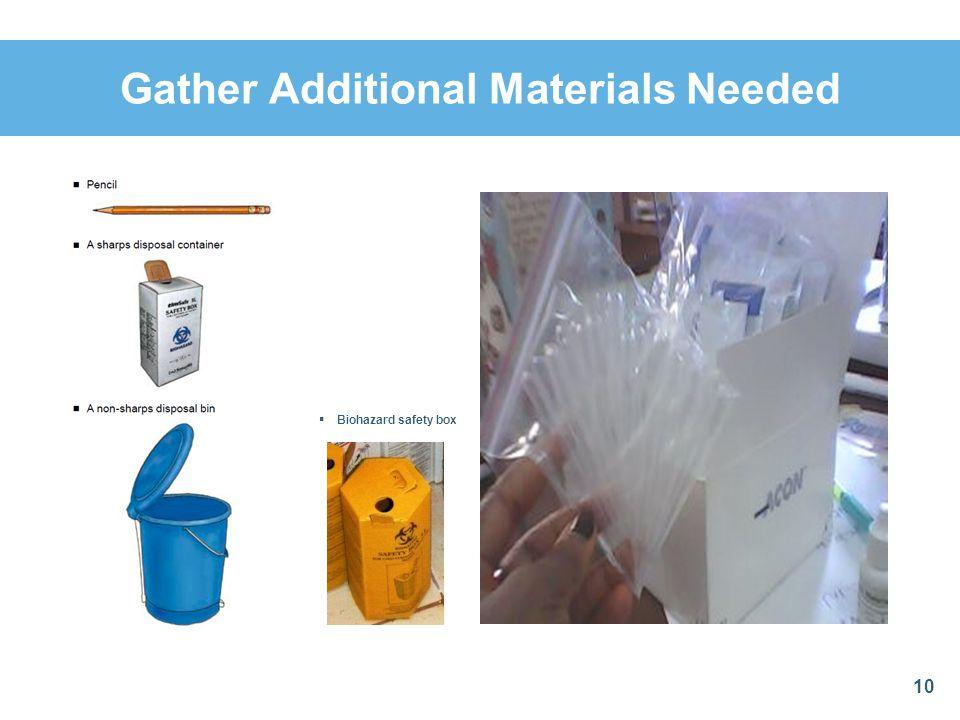 Gather Additional Materials Needed 10 Biohazard safety box