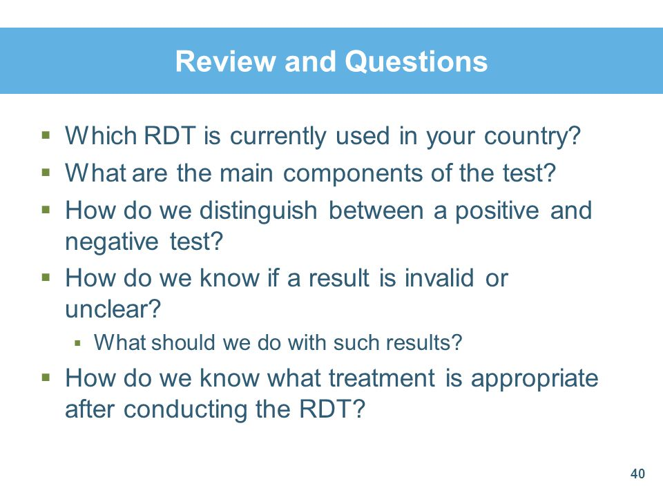 Review and Questions Which RDT is currently used in your country? What are the main components of the test? How do we distinguish between a positive a