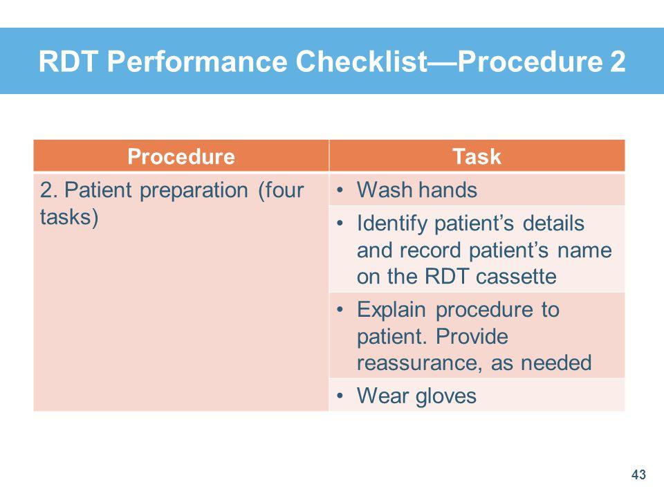 RDT Performance ChecklistProcedure 2 ProcedureTask 2. Patient preparation (four tasks) Wash hands Identify patients details and record patients name o