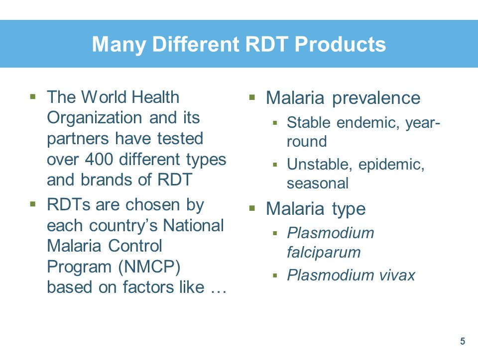 Many Different RDT Products The World Health Organization and its partners have tested over 400 different types and brands of RDT RDTs are chosen by e