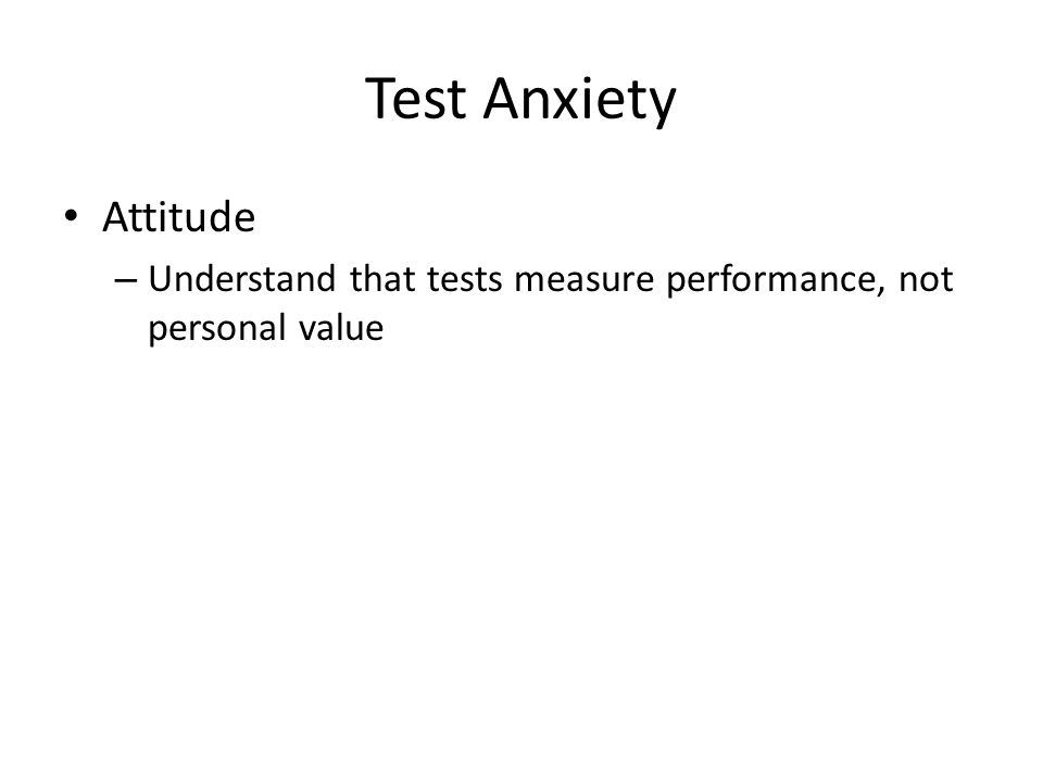 Test Anxiety Attitude – See the test as an opportunity to learn