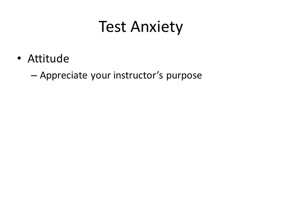 Test Anxiety Attitude – Understand that tests measure performance, not personal value
