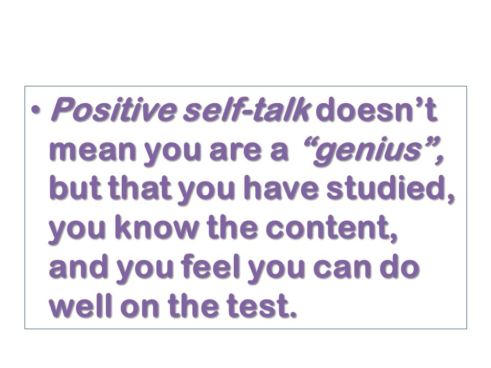 Positive Self-Talk About Test Taking Positive Self-Talk About Test Taking I did okay on my practice tests.